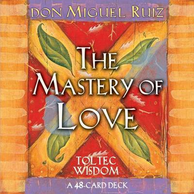The Mastery of Love Cards: A 48-Card Deck by Don Miguel Ruiz