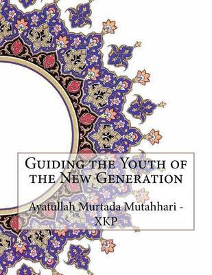 Guiding the Youth of the New Generation by Ayatullah Murtada Mutahhari - Xkp