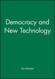 Democracy and New Technology by Iain McLean image