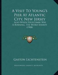 A Visit to Young's Pier at Atlantic City, New Jersey: Also When Edgecombe Was A-Borning, the Word Sheriff (1908) by Gaston Lichtenstein