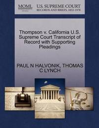 Thompson V. California U.S. Supreme Court Transcript of Record with Supporting Pleadings by Paul N Halvonik