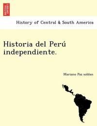 Historia del Peru Independiente. by Mariano Paz Soldan