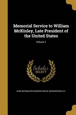 Memorial Service to William McKinley, Late President of the United States; Volume 1