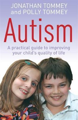 Autism: A Practical Guide to Improving Your Child's Quality of Life by Polly Tommey image