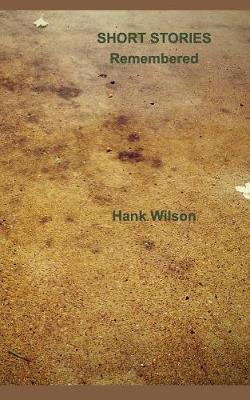 Short Stories Remembered by Hank Wilson