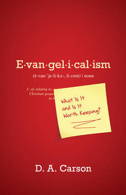 Evangelicalism: What Is It and Is It Worth Keeping? by D.A. Carson