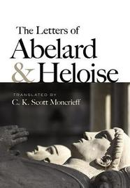 The Letters of Abelard and Heloise by C.K. Moncrieff