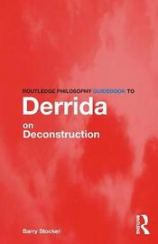 Routledge Philosophy Guidebook to Derrida on Deconstruction by Barry Stocker image