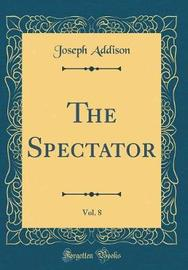 The Spectator, Vol. 8 (Classic Reprint) by Joseph Addison image