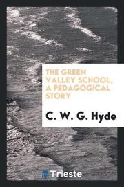The Green Valley School, a Pedagogical Story by C W G Hyde image
