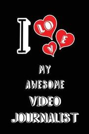 I Love My Awesome Video Journalist by Lovely Hearts Publishing