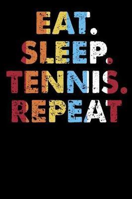 Eat.Sleep.Tennis.Repeat. by Darren Sport