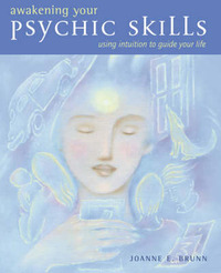 Awakening Your Psychic Skills: Using Your Intuition to Guide Your Life by Joanne E. Brunn image