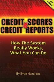Credit Scores and Credit Reports by Evan Hendricks