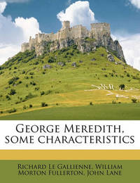 George Meredith, Some Characteristics by Richard Le Gallienne