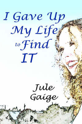 I Gave Up My Life to Find It by Jule Gaige