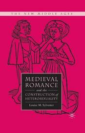 Medieval Romance and the Construction of Heterosexuality by Louise M. Sylvester