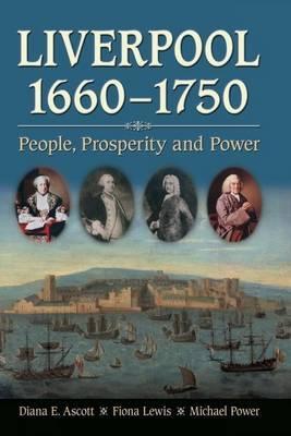 Liverpool, 1660-1750 by Diana E. Ascott