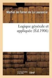 Logique Generale Et Appliquee by Martial-Marie-Paul De Fornel De La Laurencie