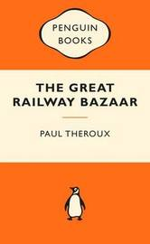 The Great Railway Bazaar: Popular Penguins by Paul Theroux