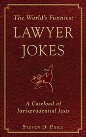 The World's Funniest Lawyer Jokes by Steven D Price