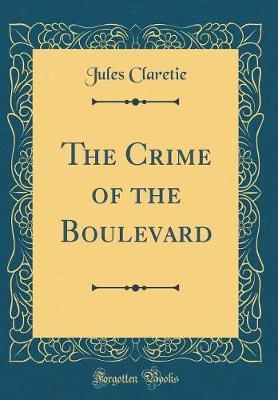 The Crime of the Boulevard (Classic Reprint) by Jules Claretie image