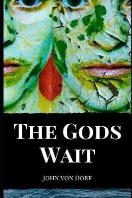 The Gods Wait by John Von Dorf