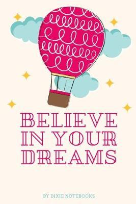Believe In Your Dreams by Dixie Notebooks