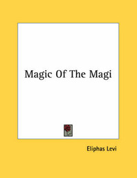 Magic of the Magi by Eliphas Levi