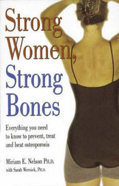 Strong Women Strong Bones: Everything You Need to Know to Prevent Treat and, Beat Osteoporosis by Miriam E. Nelson image