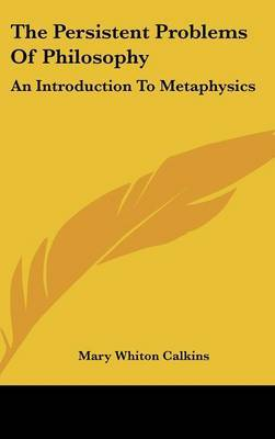 The Persistent Problems Of Philosophy: An Introduction To Metaphysics by Mary Whiton Calkins image
