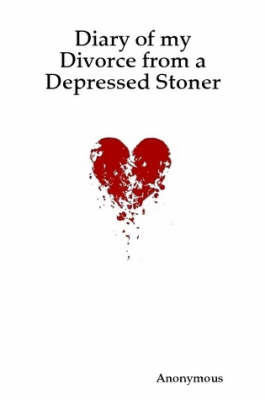 Diary of My Divorce from a Depressed Stoner by * Anonymous
