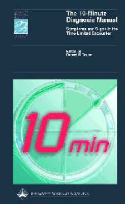 The 10-minute Diagnosis Manual: How to Evaluate Symptoms and Signs in the Time-limited Encounter