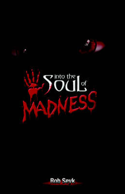 Into the Soul of Madness by Rob Seyk