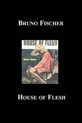 House of Flesh by Bruno Fischer