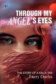 Through My Angel's Eyes: The Story of a Kal-A-Tar by Emery Charles image