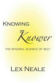 Knowing the Knower by Lex Neale