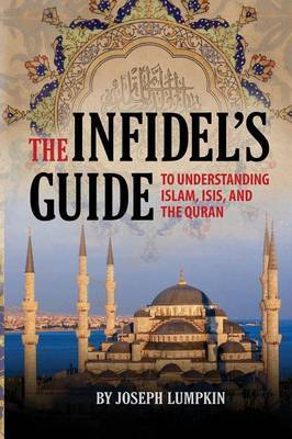 The Infidel's Guide To Understanding Islam, ISIS, and the Quran by Joseph B Lumpkin image
