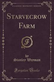 Starvecrow Farm (Classic Reprint) by Stanley Weyman