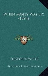 When Molly Was Six (1894) by Eliza Orne White