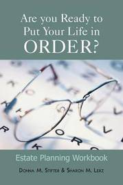 Are You Ready to Put Your Life in Order?: Estate Planning Workbook by Donna M. Stifter