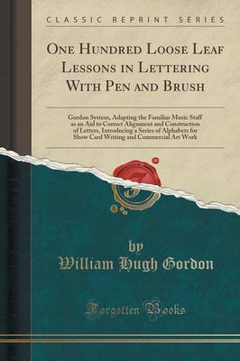 One Hundred Loose Leaf Lessons in Lettering with Pen and Brush by William Hugh Gordon image