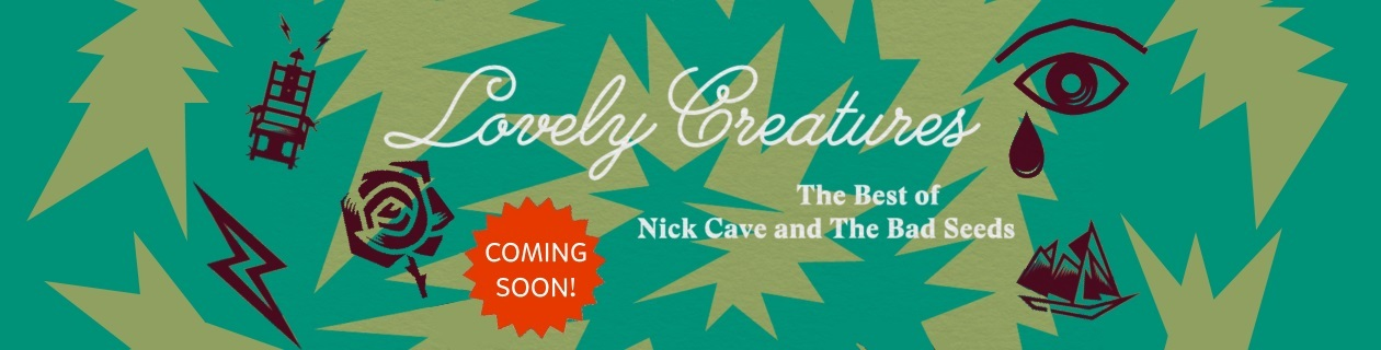 Nick Cave & The Bad Seeds 'Lovely Creatures' Coming Soon!