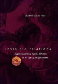 Invisible Relations by Elizabeth S. Wahl