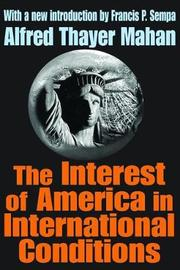 The Interest of America in International Conditions by Alfred Thayer Mahan
