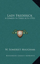 Lady Frederick: A Comedy in Three Acts (1912) by W.Somerset Maugham