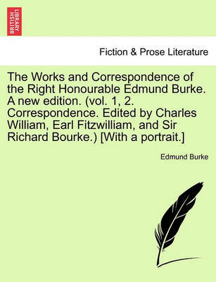 The Works and Correspondence of the Right Honourable Edmund Burke. a New Edition. (Vol. 1, 2. Correspondence. Edited by Charles William, Earl Fitzwilliam, and Sir Richard Bourke.) [With a Portrait.] by Edmund Burke image