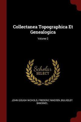 Collectanea Topographica Et Genealogica; Volume 2 by John Gough Nichols image