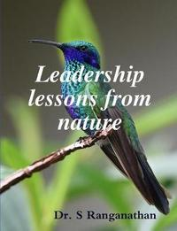 Leadership Lessons from Nature by Ranganathan, S.