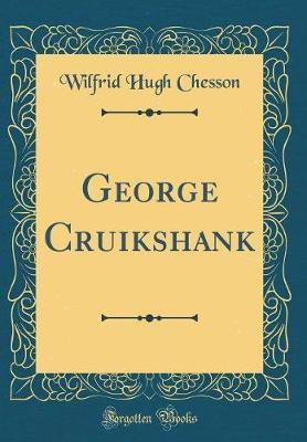George Cruikshank (Classic Reprint) by Wilfrid Hugh Chesson image